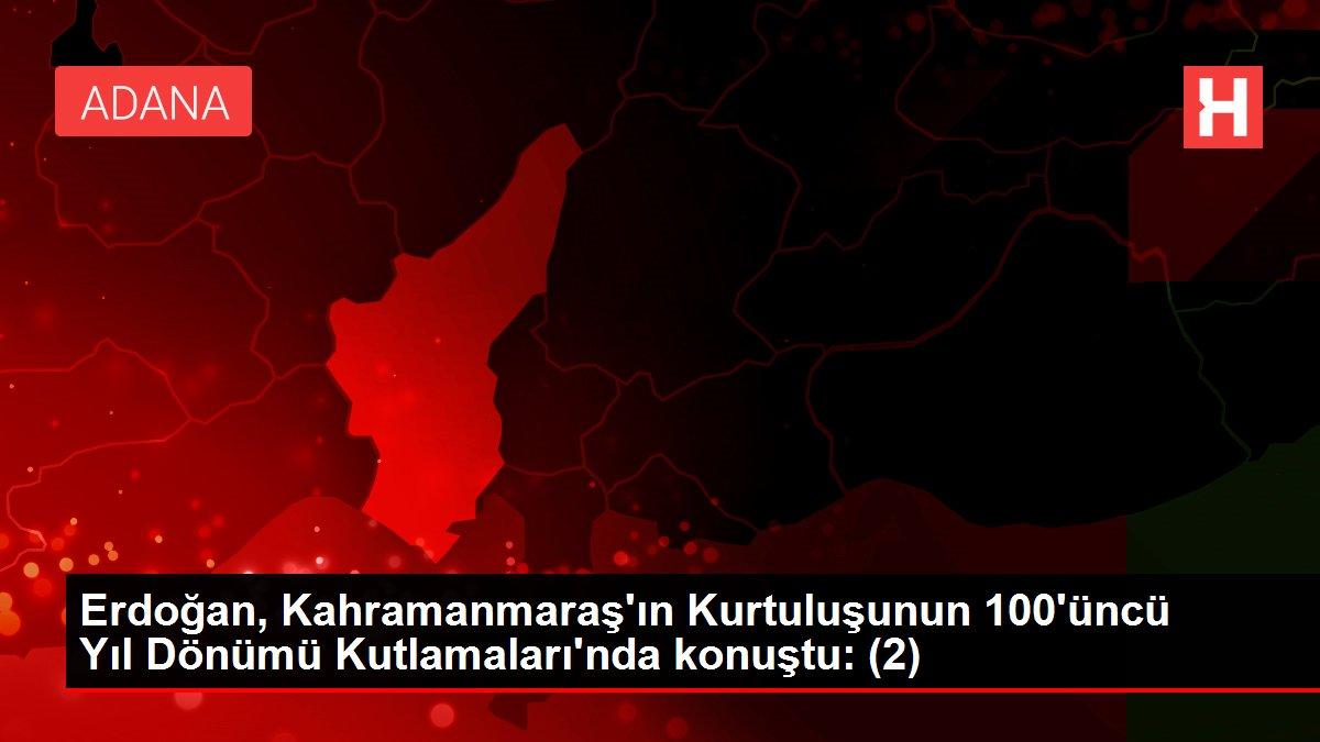 Erdoğan, Kahramanmaraş'ın Kurtuluşunun 100'üncü Yıl Dönümü Kutlamaları'nda konuştu: (2)