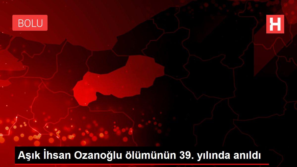 Aşık İhsan Ozanoğlu ölümünün 39. yılında anıldı