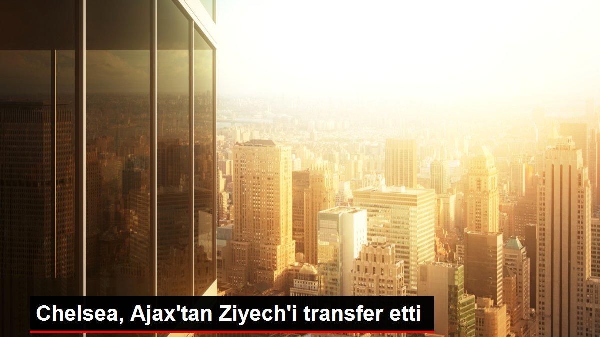 Chelsea, Ajax'tan Ziyech'i transfer etti