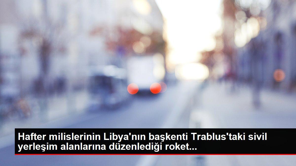 Hafter milislerinin Libya'nın başkenti Trablus'taki sivil yerleşim alanlarına düzenlediği roket...