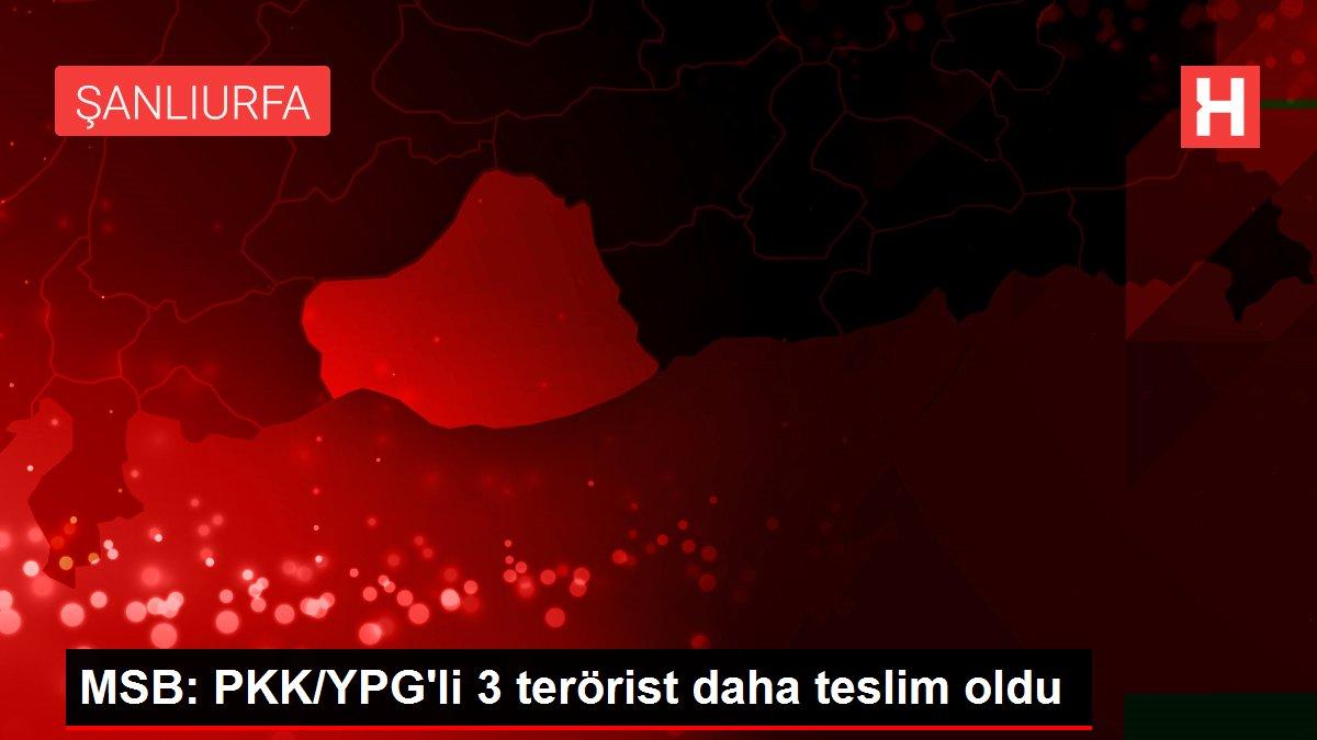 MSB: PKK/YPG'li 3 terörist daha teslim oldu
