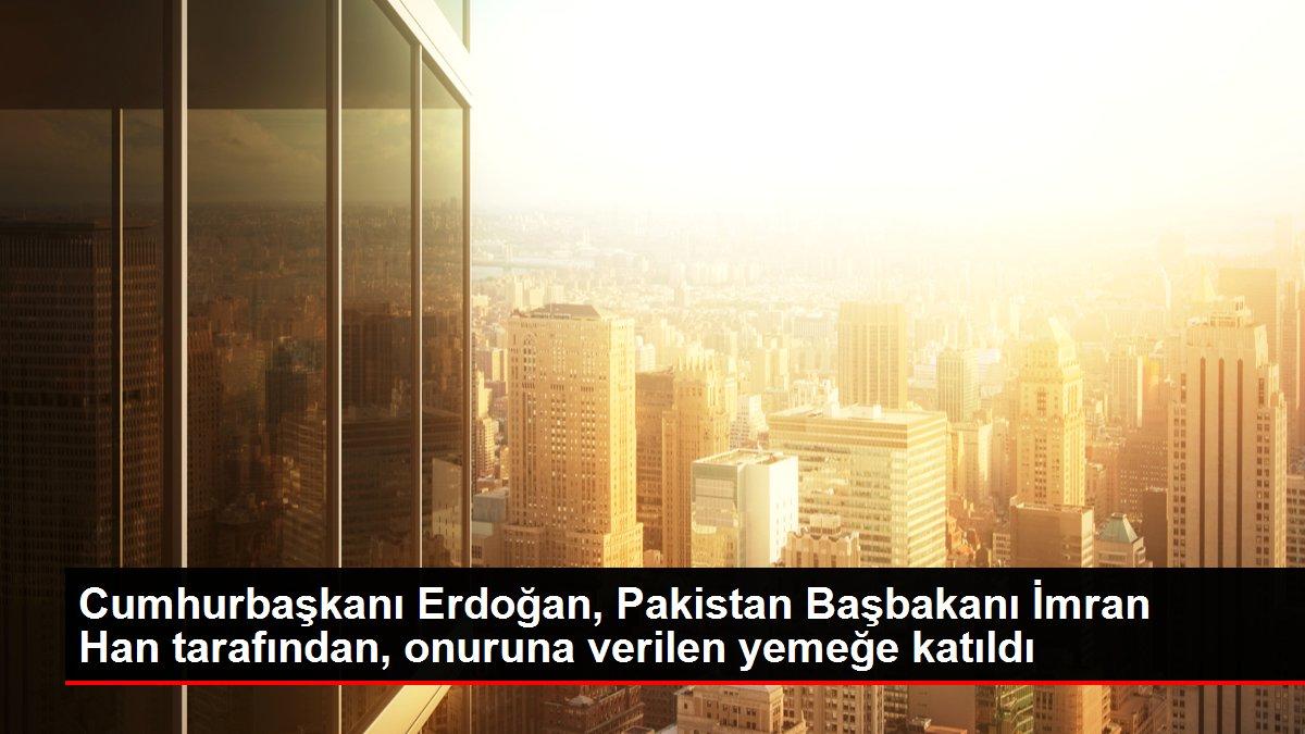 Cumhurbaşkanı Erdoğan, Pakistan Başbakanı İmran Han tarafından, onuruna verilen yemeğe katıldı