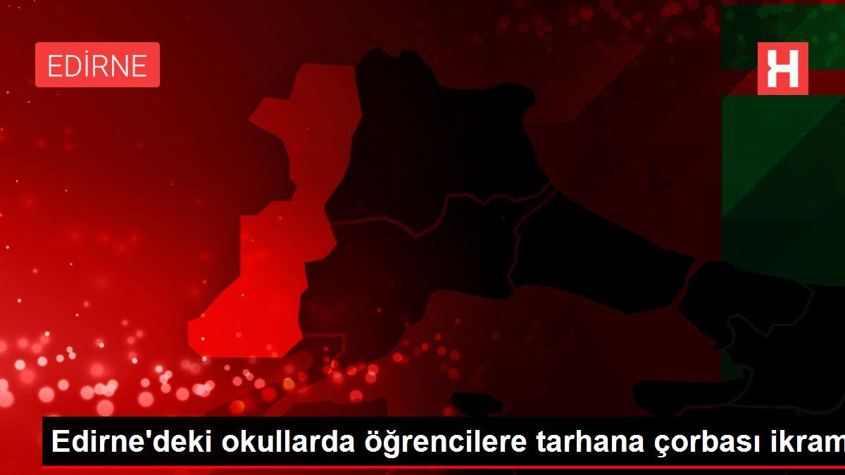 Edirne'deki okullarda öğrencilere tarhana çorbası ikramı