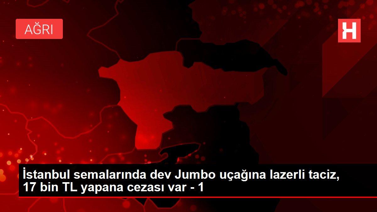 İstanbul semalarında dev Jumbo uçağına lazerli taciz, 17 bin TL yapana cezası var - 1