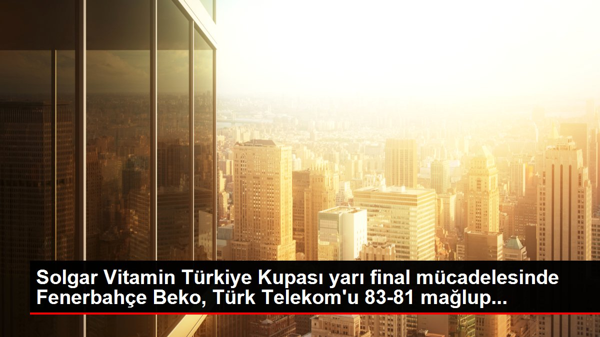 Solgar Vitamin Türkiye Kupası yarı final mücadelesinde Fenerbahçe Beko, Türk Telekom'u 83-81 mağlup...