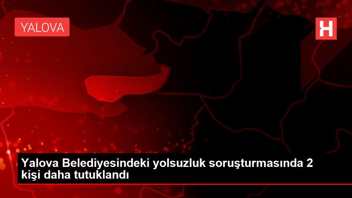 Yalova Belediyesindeki yolsuzluk soruşturmasında 2 kişi daha tutuklandı