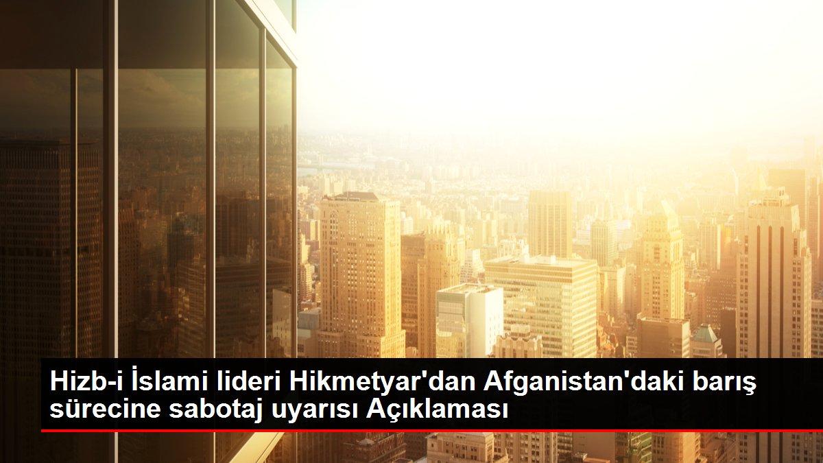 Hizb-i İslami lideri Hikmetyar'dan Afganistan'daki barış sürecine sabotaj uyarısı Açıklaması