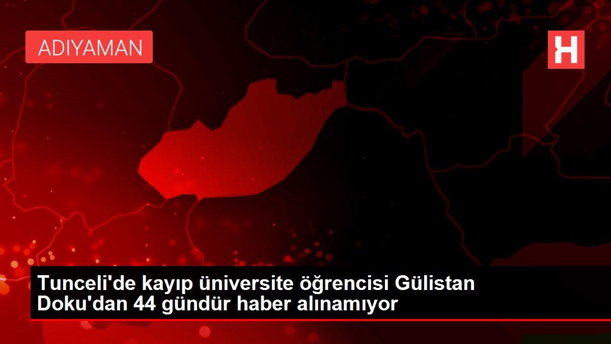 Tunceli'de kayıp üniversite öğrencisi Gülistan Doku'dan 44 gündür haber alınamıyor