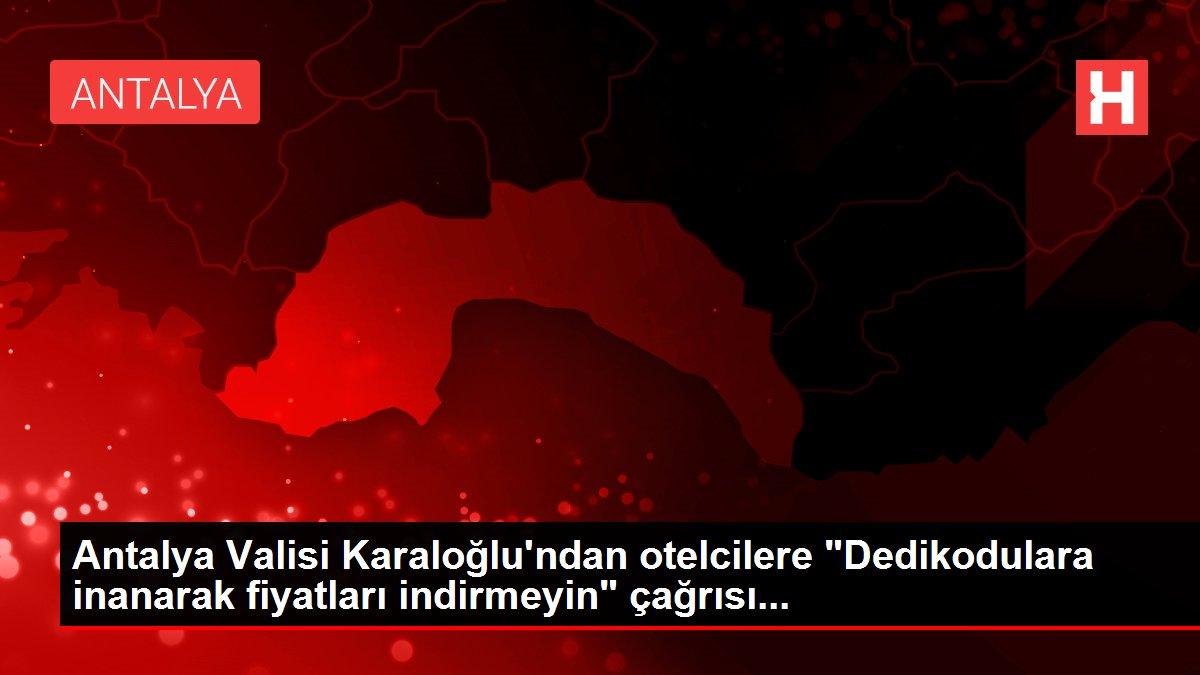 Antalya Valisi Karaloğlu'ndan otelcilere Dedikodulara inanarak fiyatları indirmeyin çağrısı...