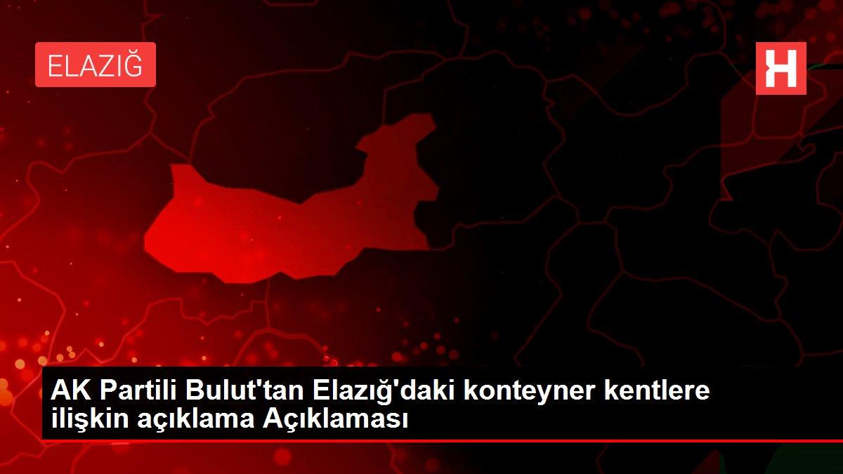 AK Partili Bulut'tan Elazığ'daki konteyner kentlere ilişkin açıklama Açıklaması