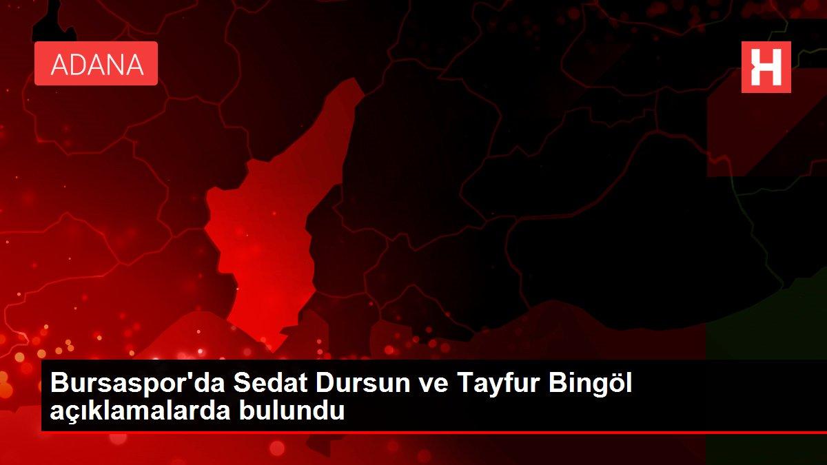 Bursaspor'da Sedat Dursun ve Tayfur Bingöl açıklamalarda bulundu