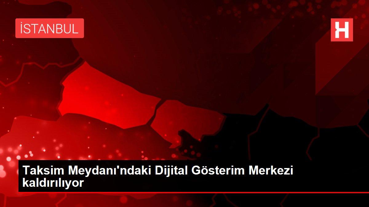 Taksim Meydanı'ndaki Dijital Gösterim Merkezi kaldırılıyor