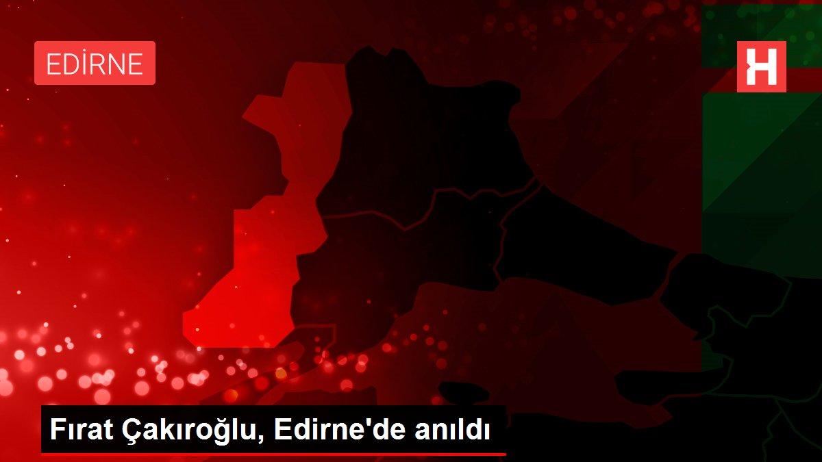 Fırat Çakıroğlu, Edirne'de anıldı