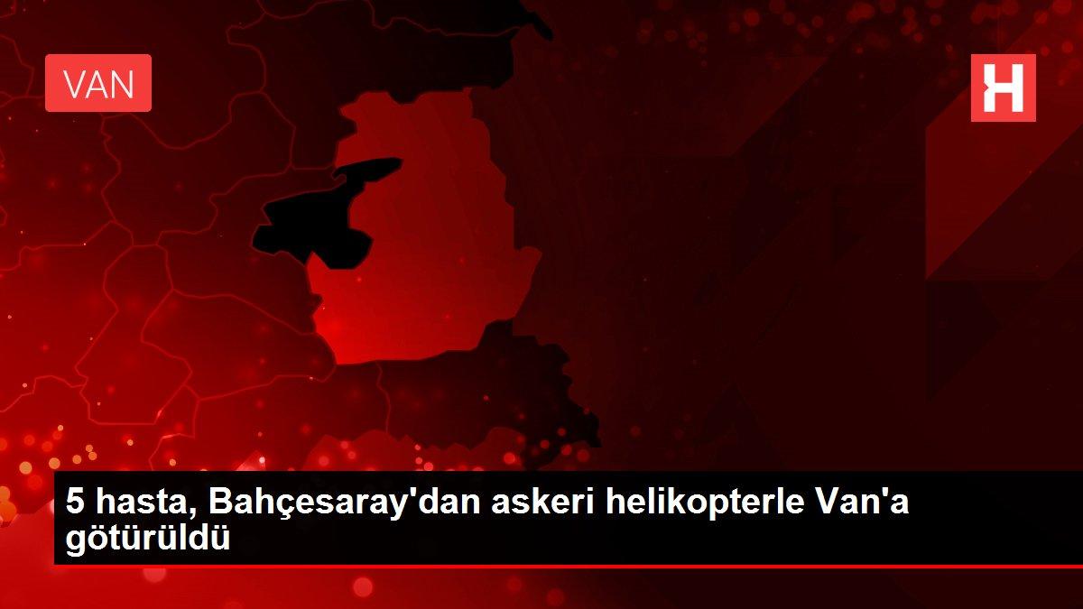 5 hasta, Bahçesaray'dan askeri helikopterle Van'a götürüldü