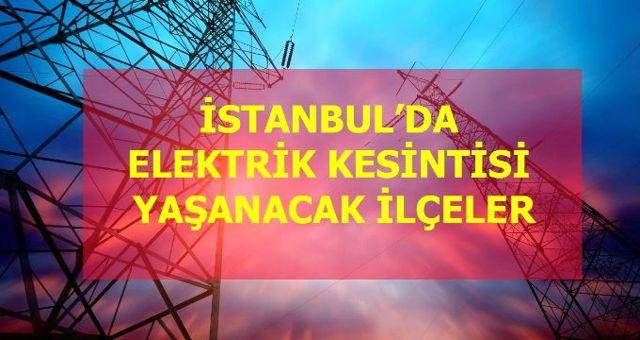 22 Şubat Cumartesi İstanbul elektrik kesintisi! İstanbul'da elektrik kesintisi yaşanacak ilçeler İstanbul'da elektrik ne zaman gelecek?