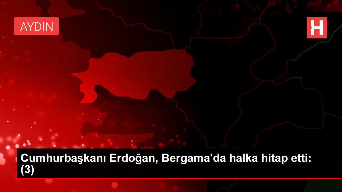 Cumhurbaşkanı Erdoğan, Bergama'da halka hitap etti: (3)