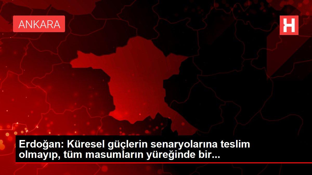 Erdoğan: Küresel güçlerin senaryolarına teslim olmayıp, tüm masumların yüreğinde bir...
