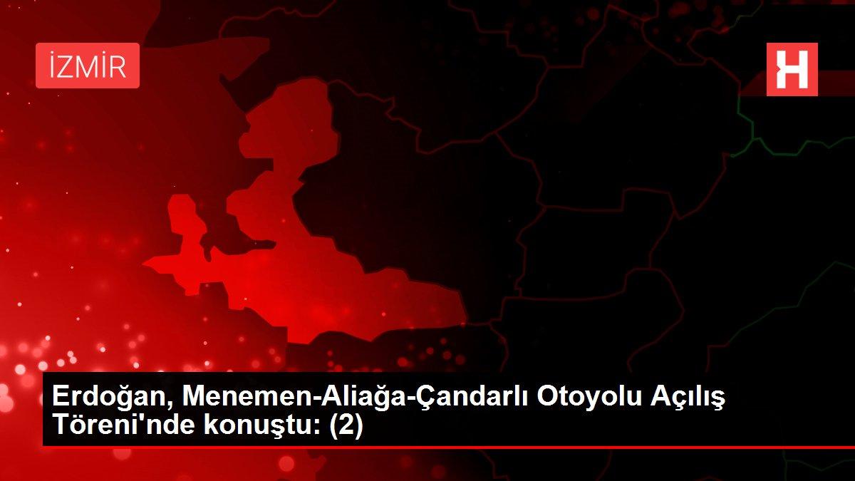 Erdoğan, Menemen-Aliağa-Çandarlı Otoyolu Açılış Töreni'nde konuştu: (2)