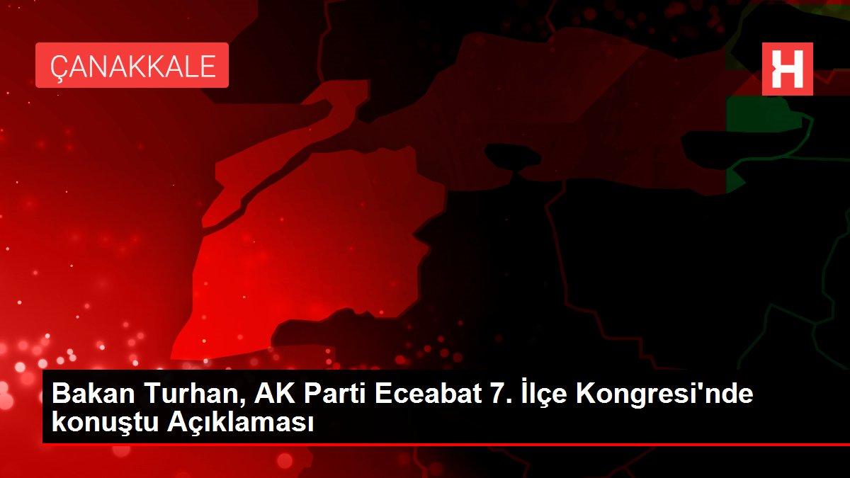 Bakan Turhan, AK Parti Eceabat 7. İlçe Kongresi'nde konuştu Açıklaması