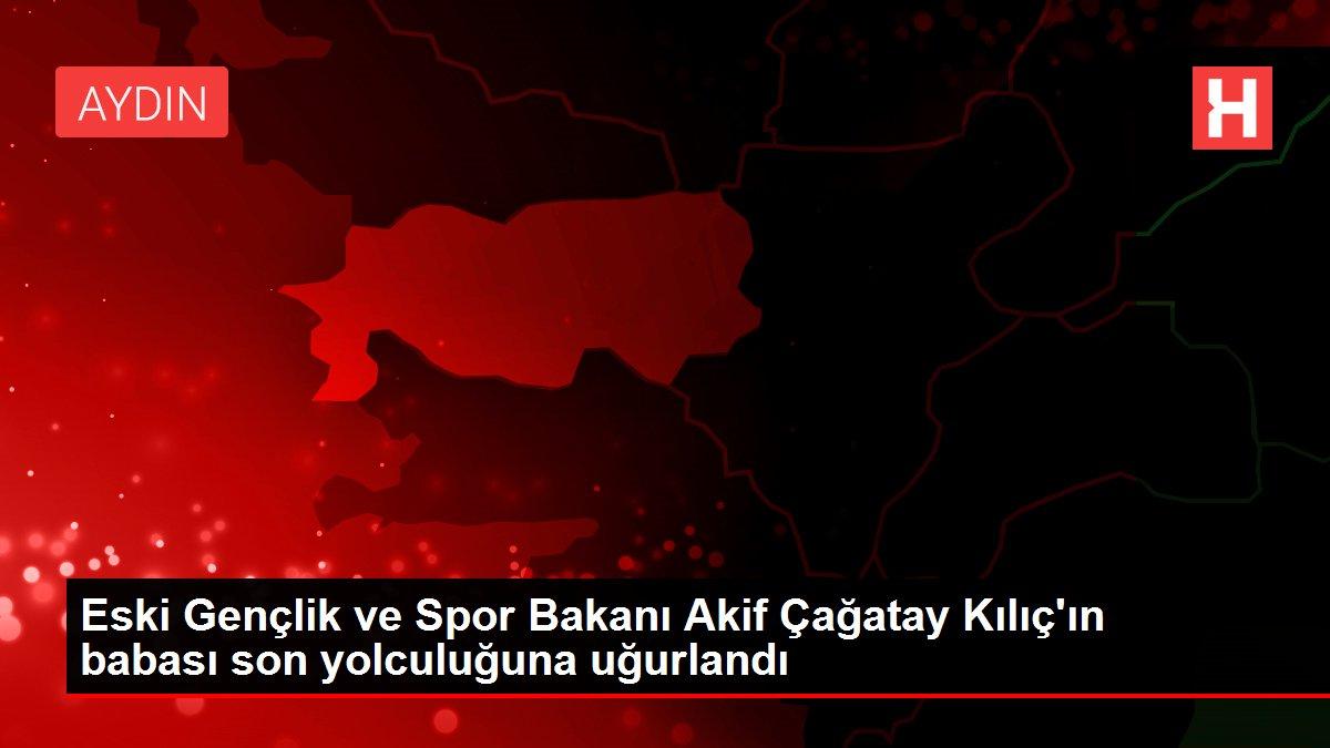 Eski Gençlik ve Spor Bakanı Akif Çağatay Kılıç'ın babası son yolculuğuna uğurlandı