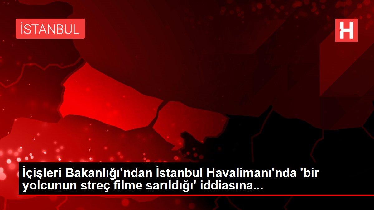 İçişleri Bakanlığı'ndan İstanbul Havalimanı'nda 'bir yolcunun streç filme sarıldığı' iddiasına...