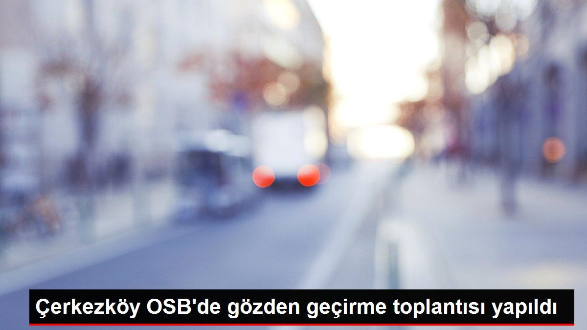 Çerkezköy OSB'de gözden geçirme toplantısı yapıldı