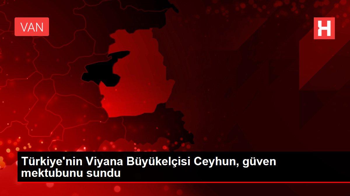 Türkiye'nin Viyana Büyükelçisi Ceyhun, güven mektubunu sundu