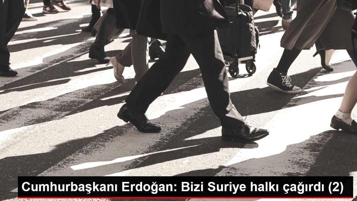Cumhurbaşkanı Erdoğan: Bizi Suriye halkı çağırdı (2)