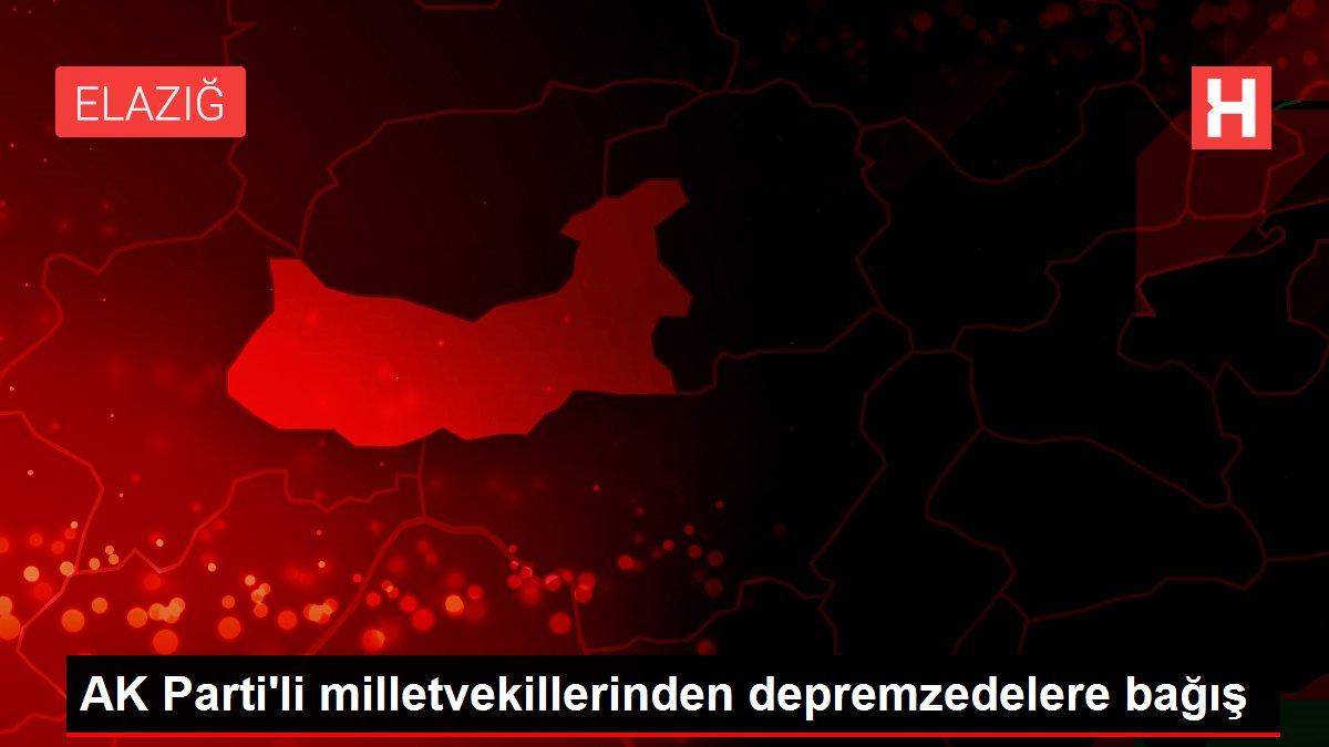 AK Parti'li milletvekillerinden depremzedelere bağış