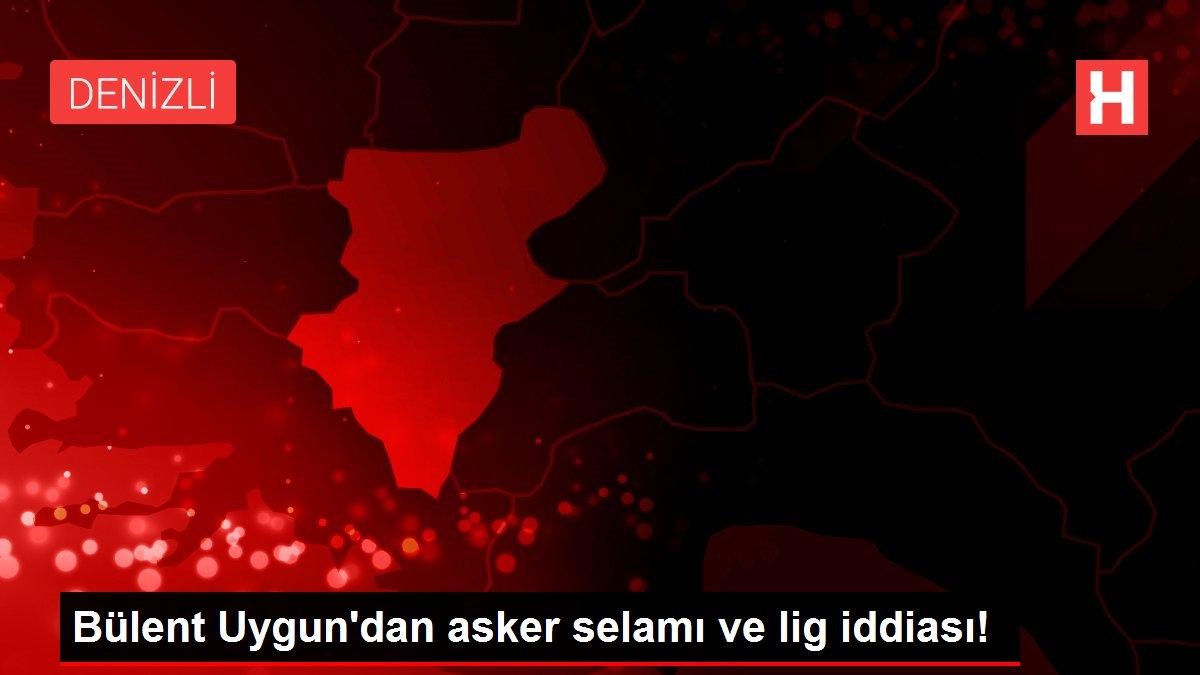 Bülent Uygun'dan asker selamı ve lig iddiası!