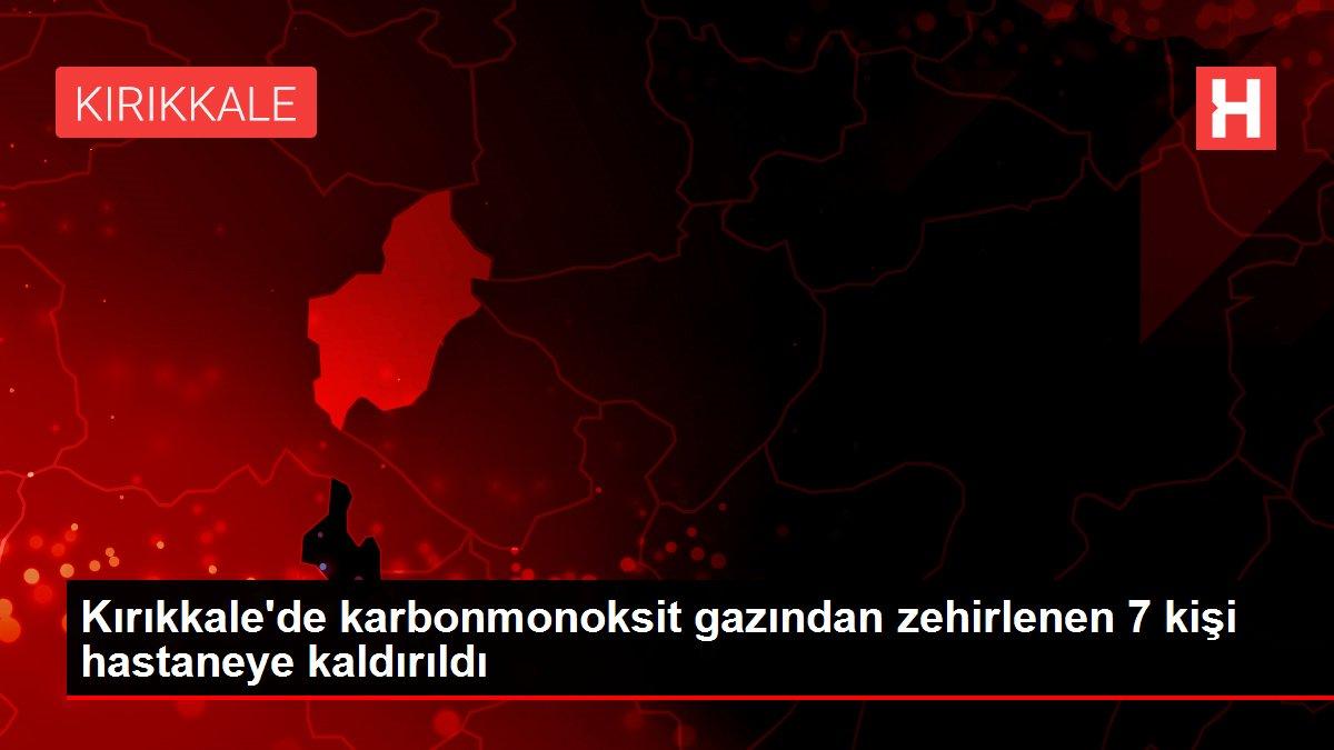 Kırıkkale'de karbonmonoksit gazından zehirlenen 7 kişi hastaneye kaldırıldı