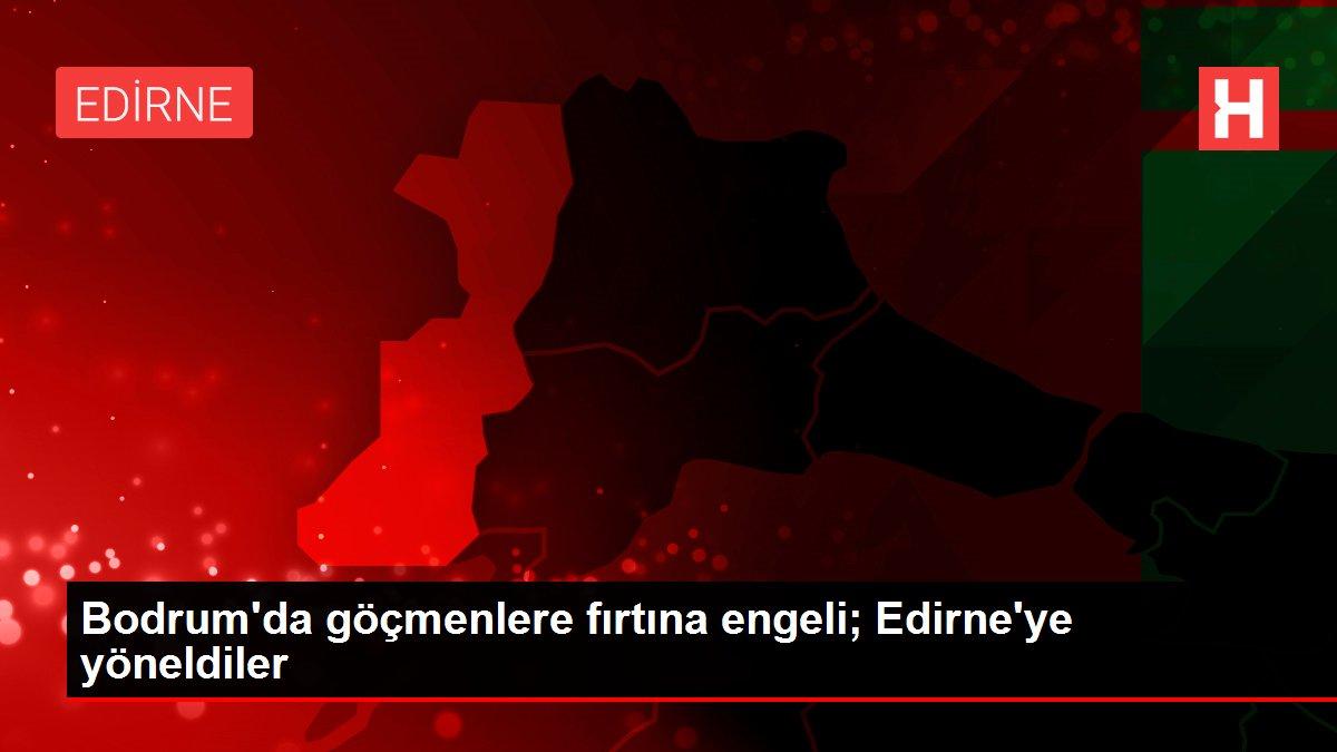 Bodrum'da göçmenlere fırtına engeli; Edirne'ye yöneldiler