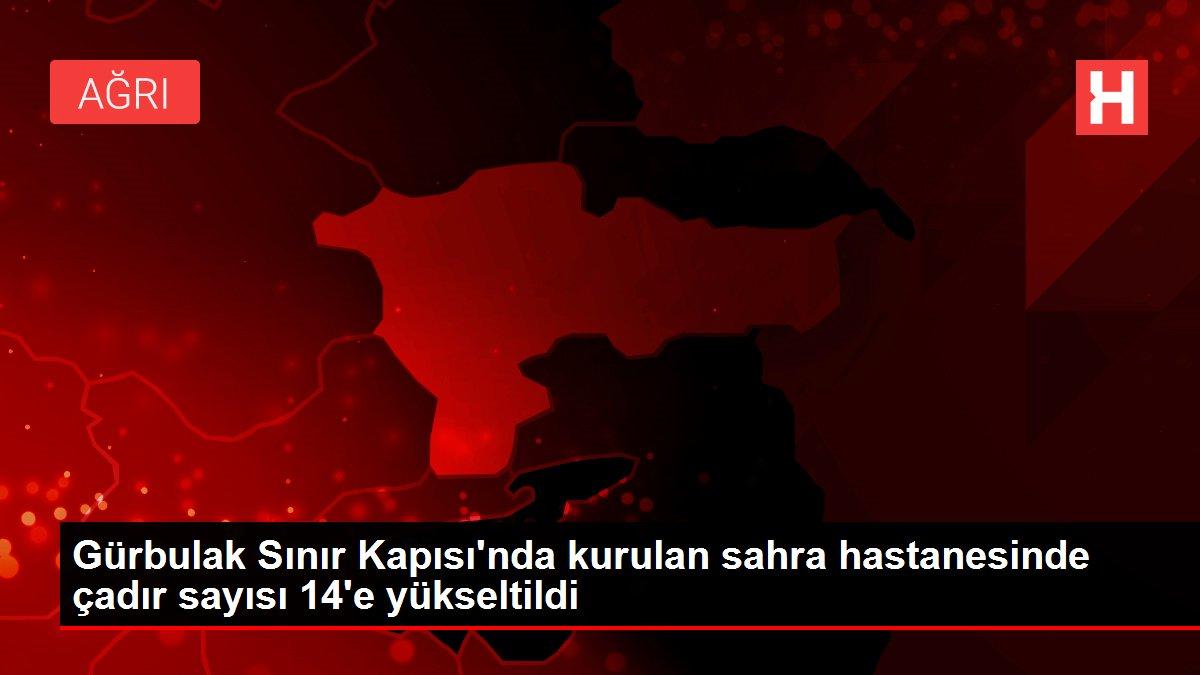 Gürbulak Sınır Kapısı'nda kurulan sahra hastanesinde çadır sayısı 14'e yükseltildi
