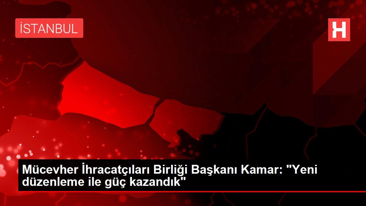 Mücevher İhracatçıları Birliği Başkanı Kamar:  'Yeni düzenleme ile güç kazandık'