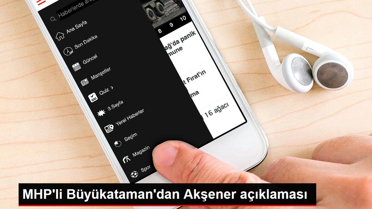 MHP'li Büyükataman'dan Akşener açıklaması