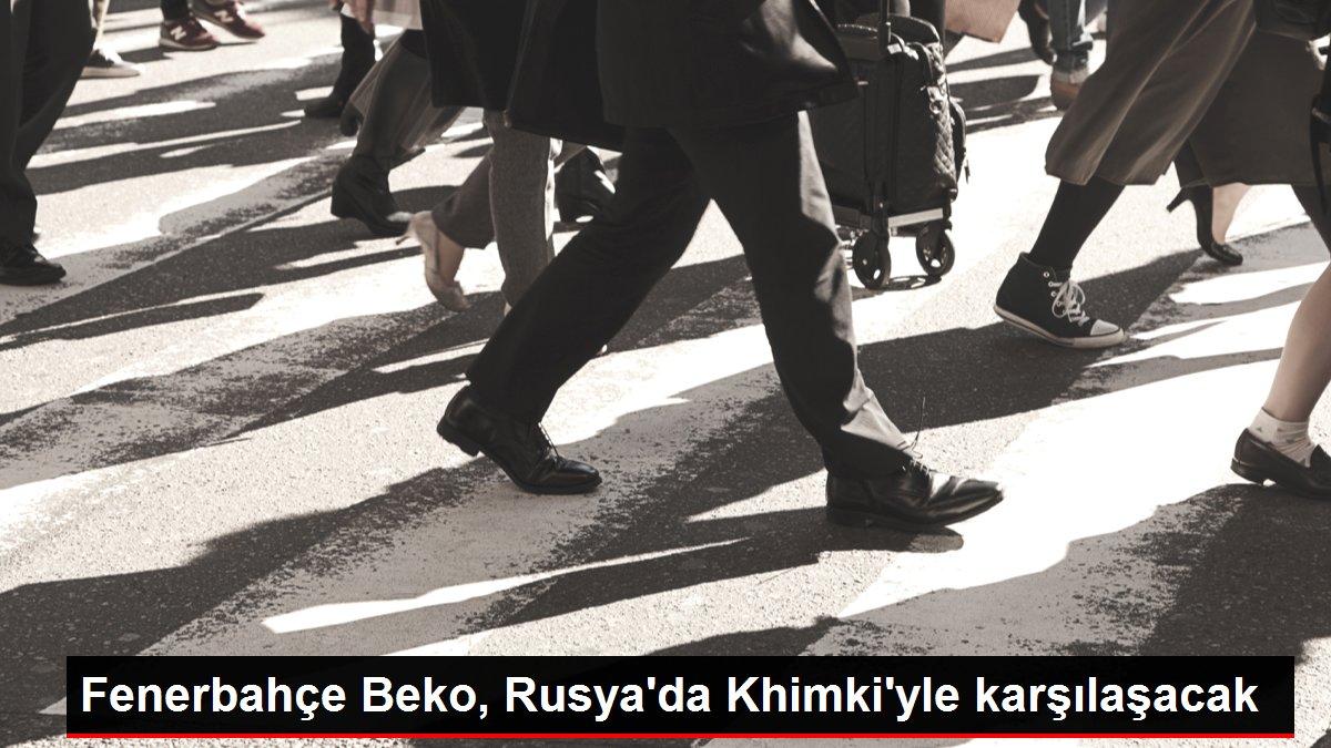 Fenerbahçe Beko, Rusya'da Khimki'yle karşılaşacak