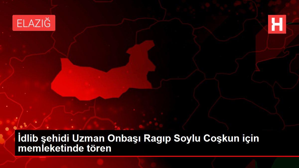 İdlib şehidi Uzman Onbaşı Ragıp Soylu Coşkun için memleketinde tören