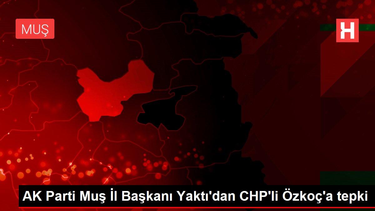 AK Parti Muş İl Başkanı Yaktı'dan CHP'li Özkoç'a tepki
