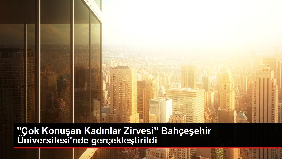 'Çok Konuşan Kadınlar Zirvesi' Bahçeşehir Üniversitesi'nde gerçekleştirildi