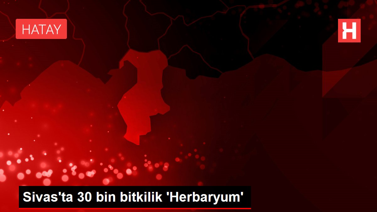 Sivas'ta 30 bin bitkilik 'Herbaryum'