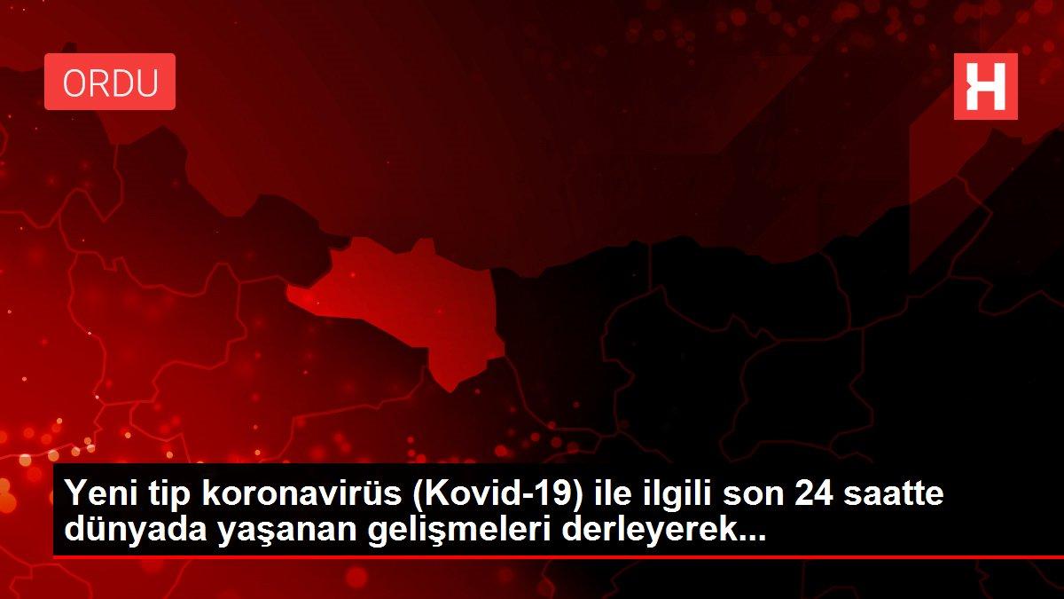 Yeni tip koronavirüs (Kovid-19) ile ilgili son 24 saatte dünyada yaşanan gelişmeleri derleyerek...