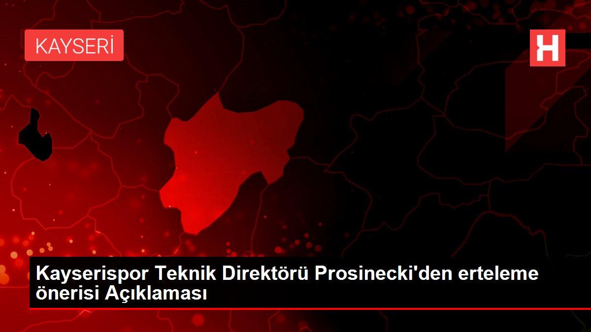 Kayserispor Teknik Direktörü Prosinecki'den erteleme önerisi Açıklaması