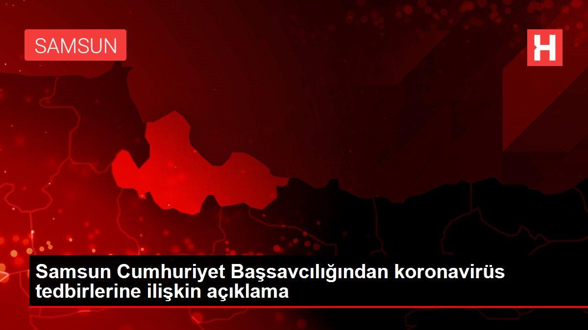 Samsun Cumhuriyet Başsavcılığından koronavirüs tedbirlerine ilişkin açıklama