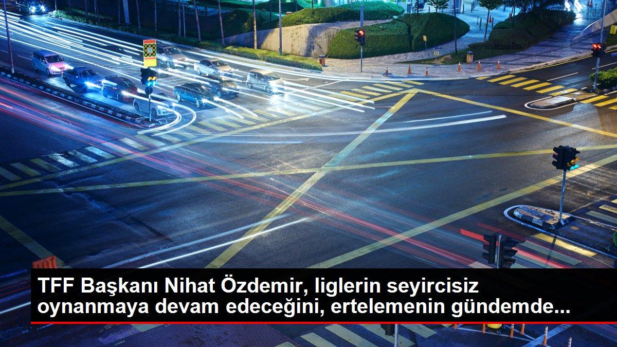 TFF Başkanı Nihat Özdemir, liglerin seyircisiz oynanmaya devam edeceğini, ertelemenin gündemde...