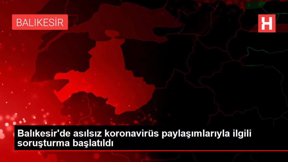 Balıkesir'de asılsız koronavirüs paylaşımlarıyla ilgili soruşturma başlatıldı