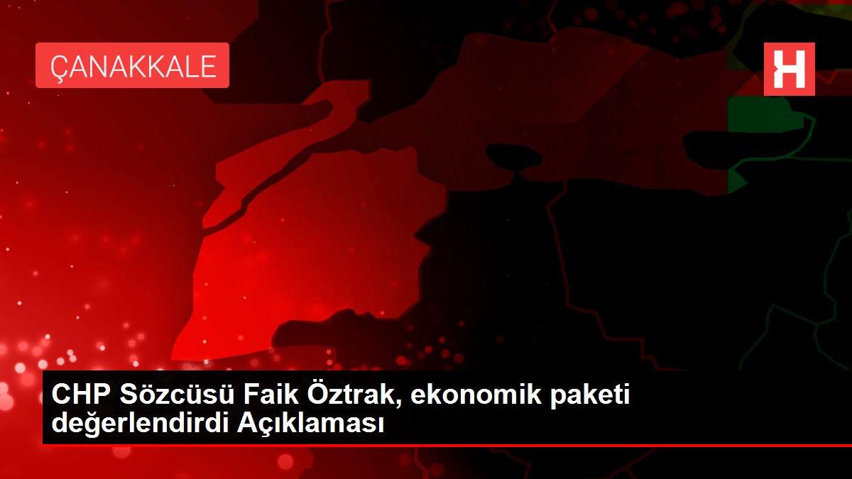 CHP Sözcüsü Faik Öztrak, ekonomik paketi değerlendirdi Açıklaması
