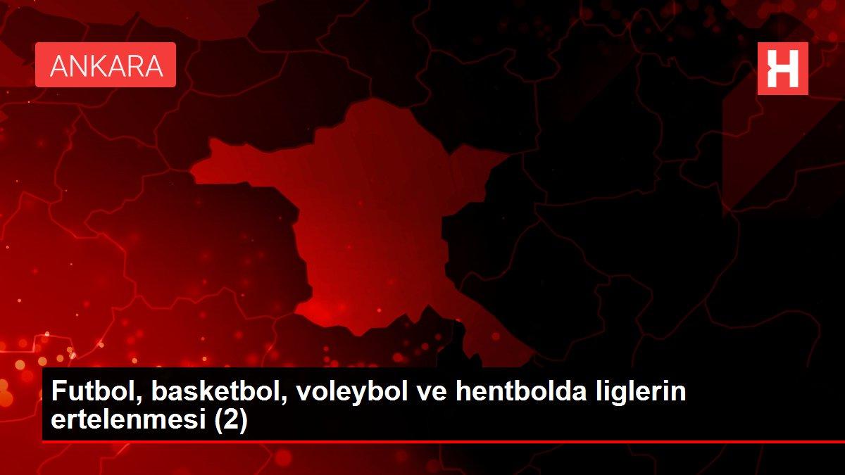 Futbol, basketbol, voleybol ve hentbolda liglerin ertelenmesi (2)
