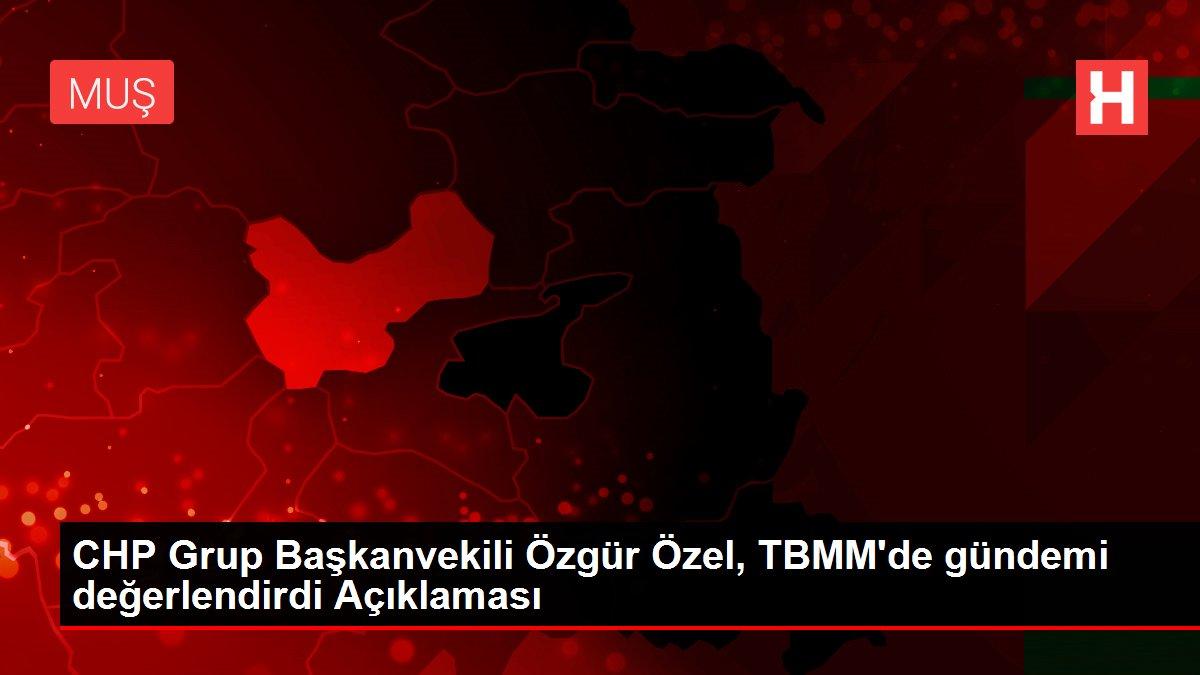 CHP Grup Başkanvekili Özgür Özel, TBMM'de gündemi değerlendirdi Açıklaması
