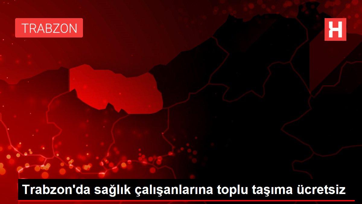 Trabzon'da sağlık çalışanlarına toplu taşıma ücretsiz