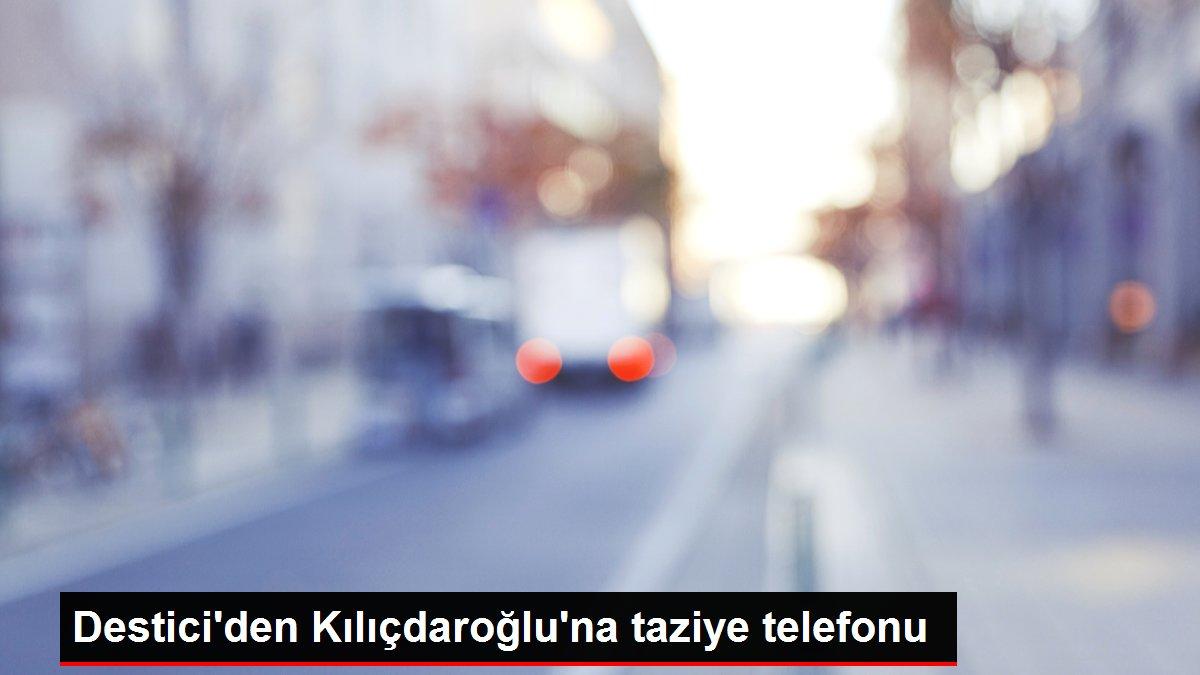 Destici'den Kılıçdaroğlu'na taziye telefonu